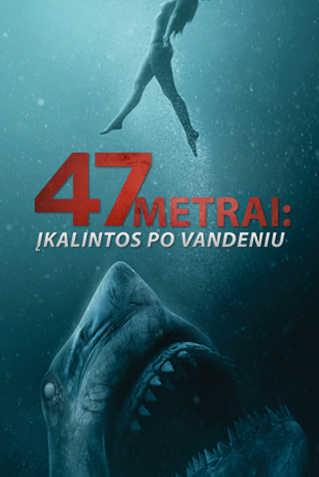 47 METRAI: ĮKALINTOS PO VANDENIU (47 Meters Down: Uncaged)